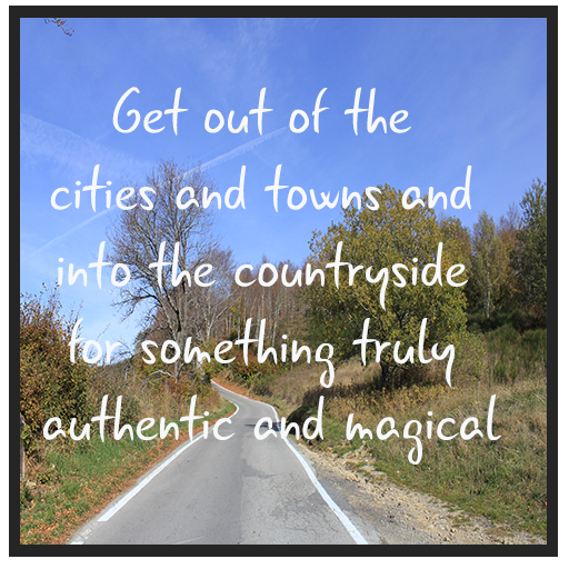 Get out of the cities and towns and into the countryside for something truly authentic and magical